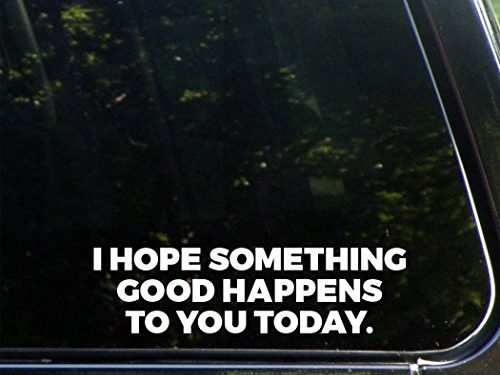 Vinyl Die Cut Decal/ Bumper Sticker For Windows, Cars, Trucks, Laptops, Etc. – 8-3/4″ x 2-1/4″ – I Hope Something Good Happens To You Today